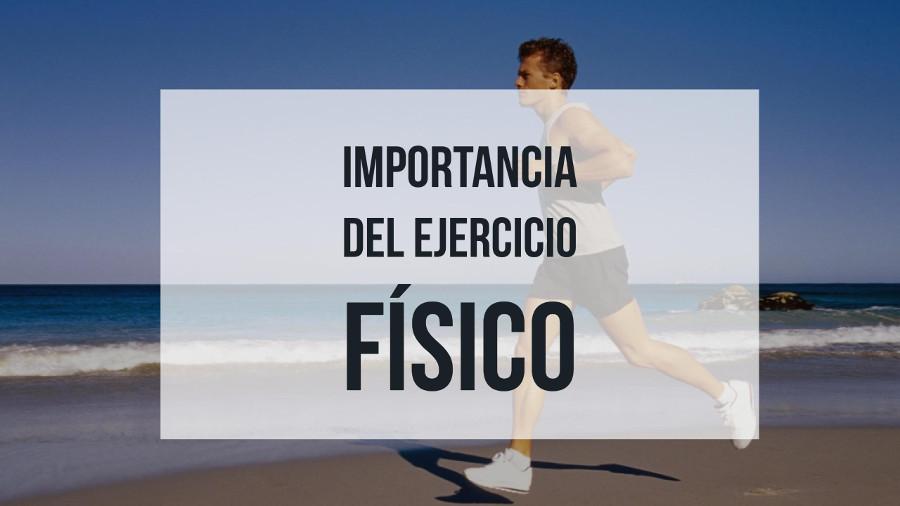 Importancia del Ejercicio Físico